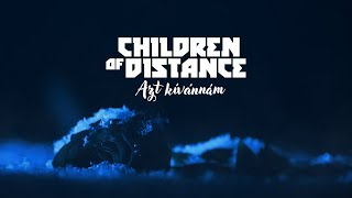 Children of Distance - Azt kívánnám ft. Patty