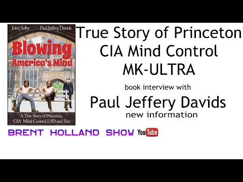 CIA MKULTRA Mind Control Program Princeton 1st person witness Paul Jeffery Davids Brent Holland