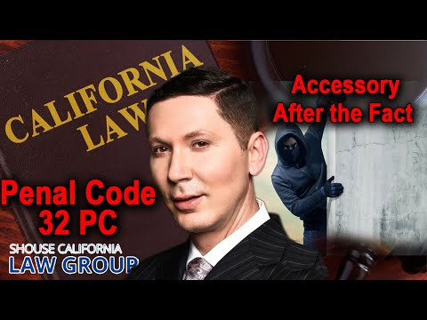 "What is ""Accessory After the Fact""? A former D.A. explains Penal Code 32"