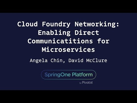 Cloud Foundry Networking: Enabling Direct Communication for Microservices - Chin, McClure