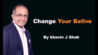 Change Your Beliefs | Life Lesson | Best Video | By Bhavin J Shah |