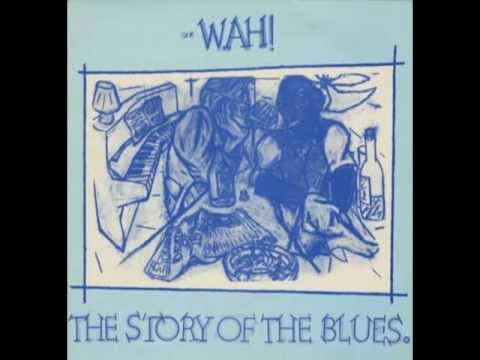 The Mighty Wah - The Story Of The Blues, Part 1