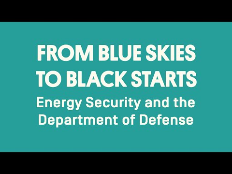 From Blue Skies to Black Starts | Energy Security and the Department of Defense