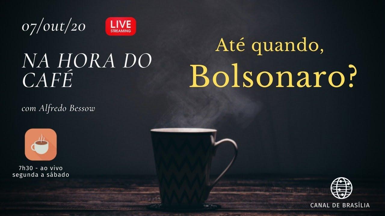 Na hora do café - Até quando, Bolsonaro?