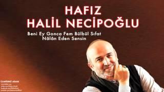 Hafız Halil Necipoğlu - Beni Ey Gonca Fem Bülbül Sıfat Nâlân Eden Sensin [ © 2014 Kalan Müzik ]