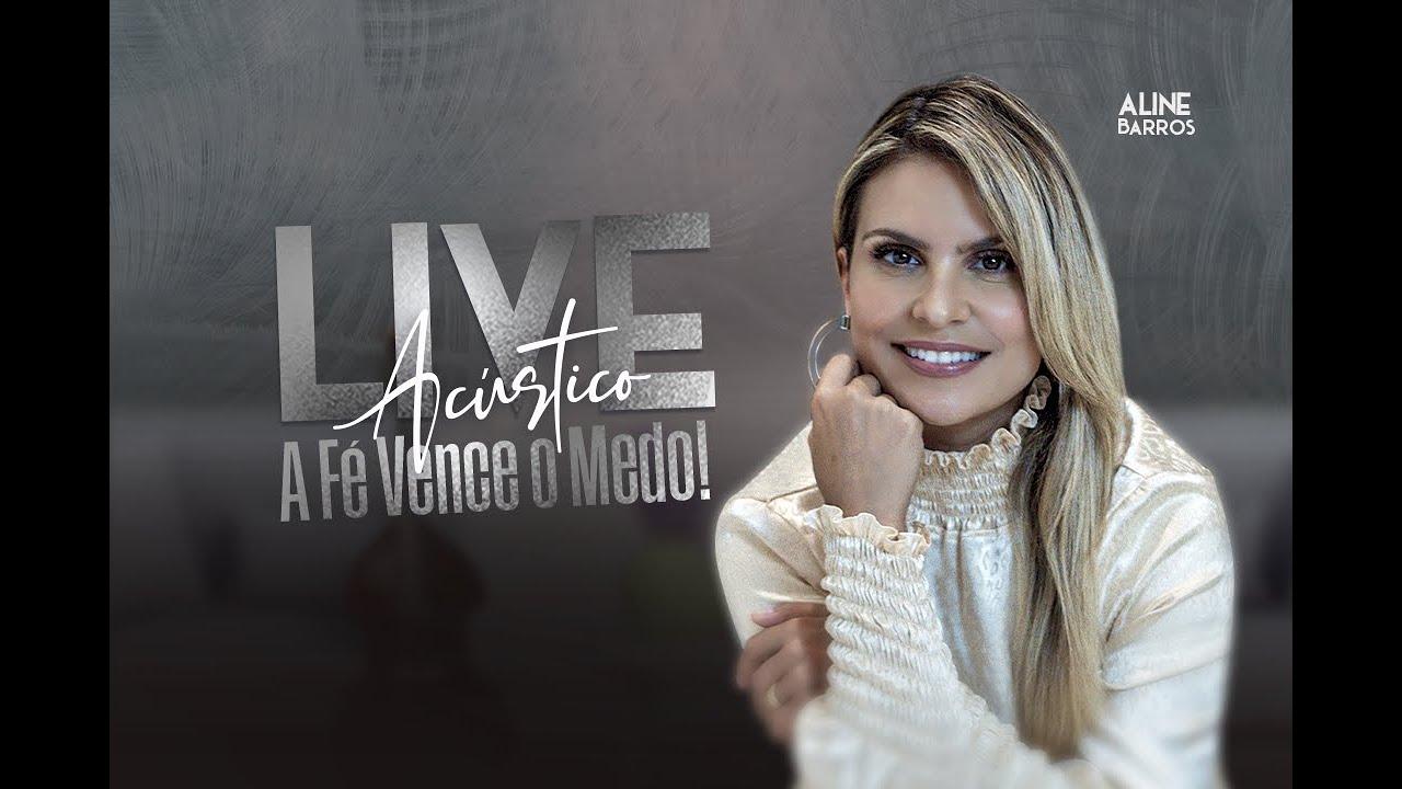 Aline Barros | Live Acústica - A Fé Vence o Medo | Em Casa #Comigo #AféVenceoMedo