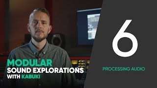 Modular Sound Explorations w. Kabuki – Ep. 6/6 – Processing Audio