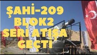 ŞAHİ 209 Blok2 seri atışa geçti