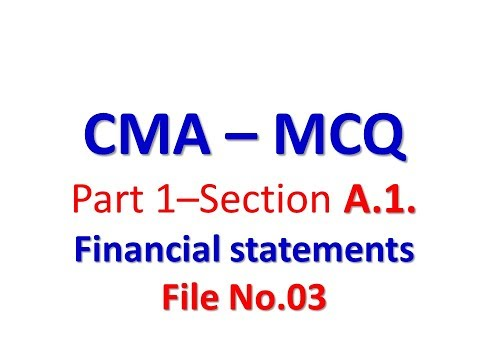 CMA P1Part 1 – Section A 1  Financial statements   MCQ   03