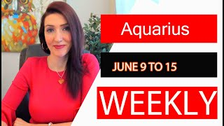 AQUARIUS WEEKLY LOVE YOU MAY WANT TO SIT DOWN FOR THIS!!! JUNE 9 TO 15