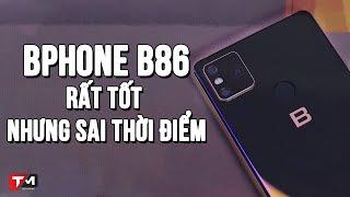 Bphone B86 - Rất tốt nhưng sai thời điểm?