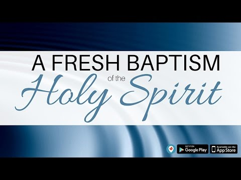 A Fresh Baptism of The Holy Spirit