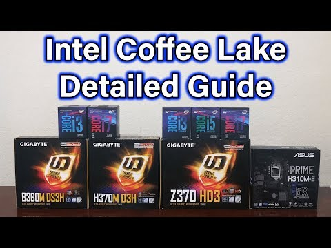 Coffee Lake Overview - i3 / i5 / i7 - H310 / B360 / H370 / Z370