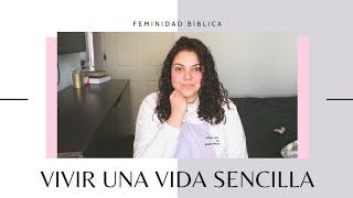 VIVIR UNA VIDA SENCILLA UNA VIDA SIMPLE |FEMINIDAD BÍBLICA