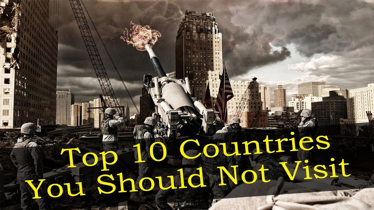 Danger Zone: 10 Worst Countries Where NOT to Travel in 2019 --- Travel