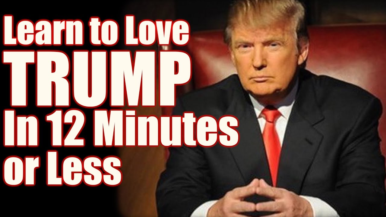 A Donald Trump Fan - Learn to Love TRUMP in 12 Minutes or Less