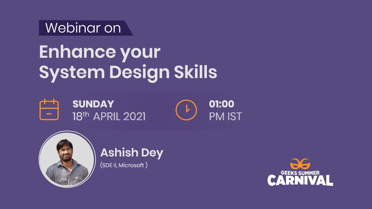 Enhance your System Design Skills | Ashish Dey | GeeksforGeeks