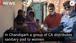A group of CA distributes sanitary pad to underprivileged women in Chandigarh
