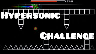 Geometry Dash Challenge! Hypersonic Challenge by Someon3 (Me)