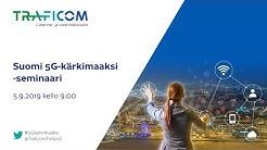 Traficom: Suomi 5G-kärkimaaksi -seminaari 2019 (koko tilaisuuden tallenne)