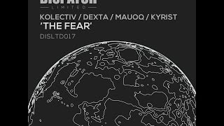 Kolectiv, Dexta, Mauoq & Kyrist - The Fear - DISLTD017 - OUT NOW
