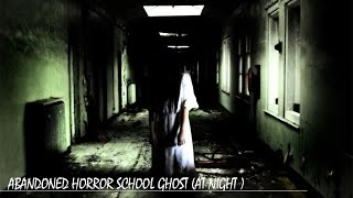 EXPLORING ABANDONED SCHOOL AT NIGHT FOUND GHOST