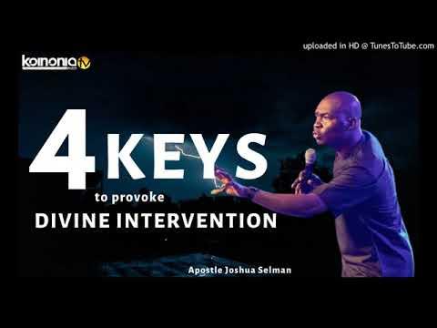 4keys To Provoke Divine Intervention - Apostle Joshua Selman