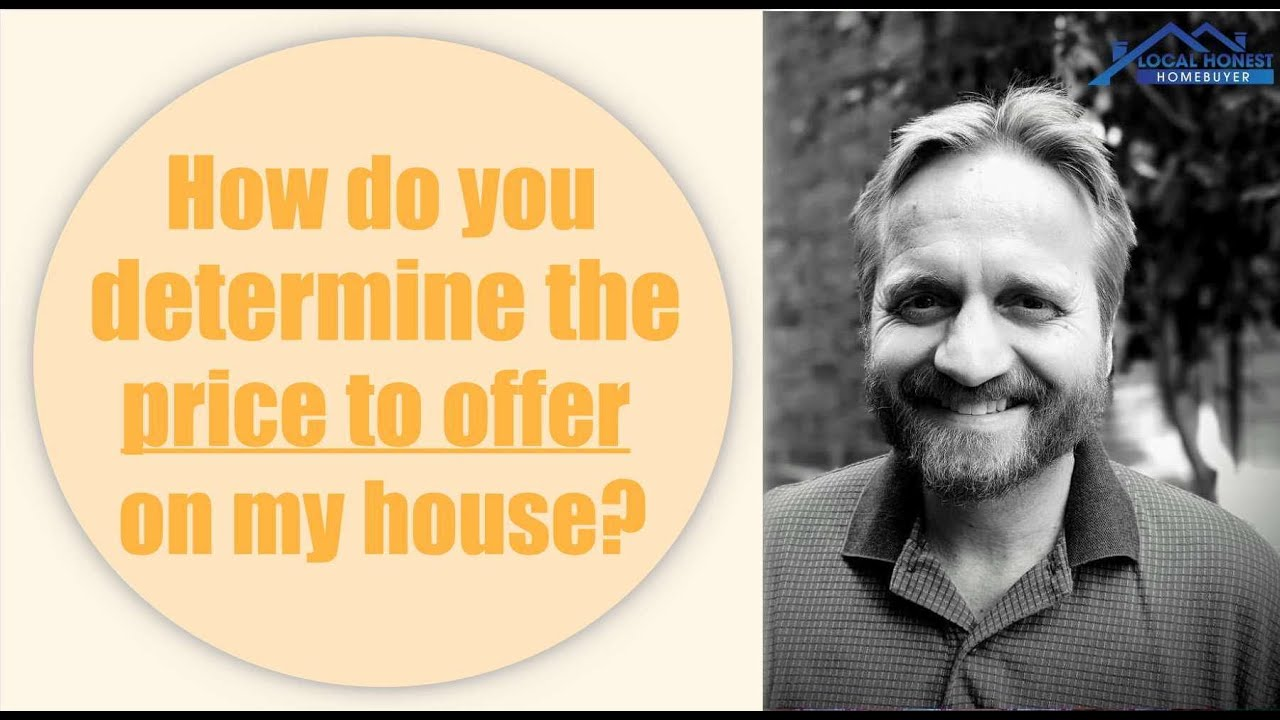 Local Honest Homebuyer | How do you determine the price to offer on my house?