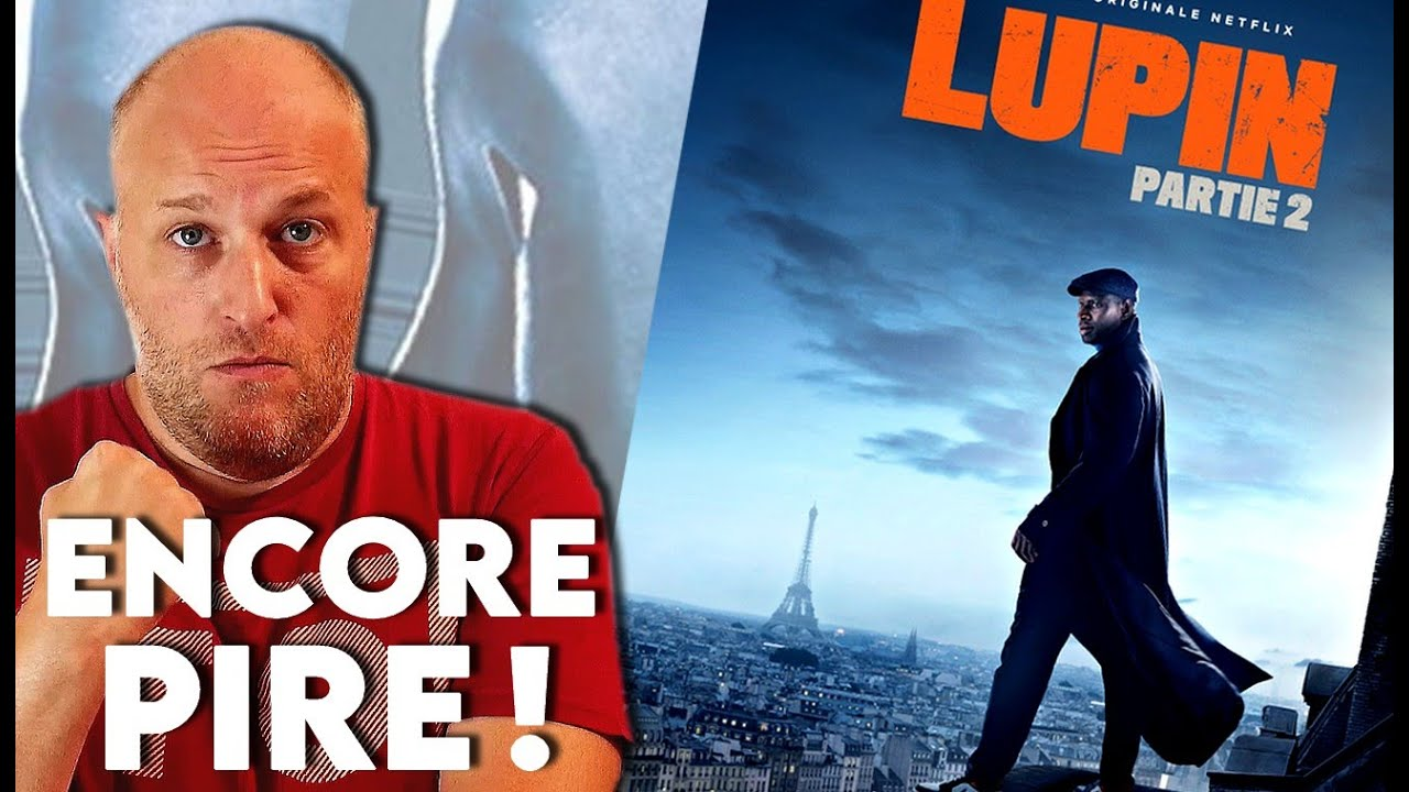 LUPIN PARTIE 2 - Coup de gueule et Critique !