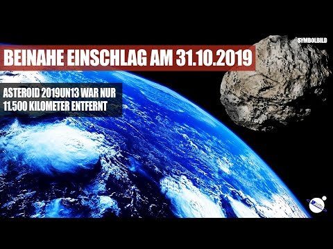 Beinahe Einschlag am 31.10.2019 - Asteroid 2019 UN13 war nur 11.500 km entfernt