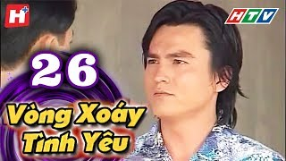Vòng Xoáy Tình Yêu -  Tập 26  | HTV Films Tình Cảm Việt Nam 2019
