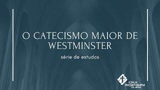 Série de Estudos no Catecismo Maior de Westminster (parte 01)