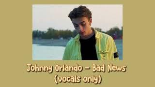 Johnny Orlando - Bad News (acapella)
