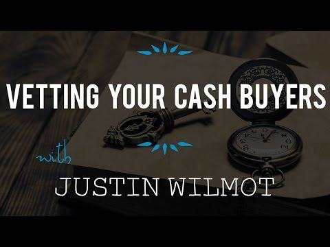 Vetting Your Cash Buyers with Justin Wilmot