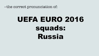 Correct pronunciation of the UEFA EURO 2016 players: RUSSIA / RUSSLAND