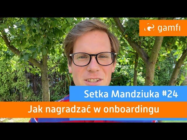 Setka Mandziuka #24 (Gamfi): Jak nagradzać w onboardingu