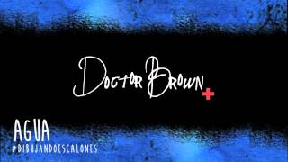 Agua – Doctor Brown (Dibujando Escalones – 2014)