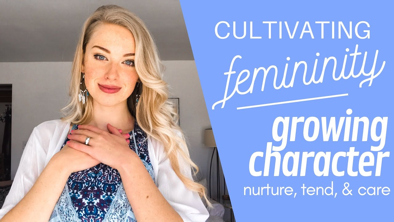 How to Be More Feminine | Character Traits & Growth