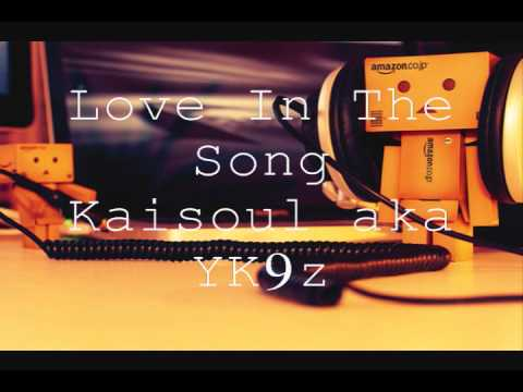Love In The Song - Kaisoul aka YK9z