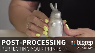 Post-Processing: Perfecting your Parts After Printing - BigRep Academy