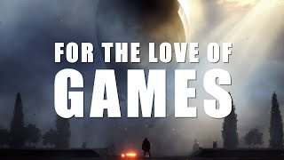 FOR THE LOVE OF GAMES - Epic Cinematic Video Game Montage