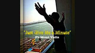 "Mont Vallz- ""Just Give Me a Minute"""