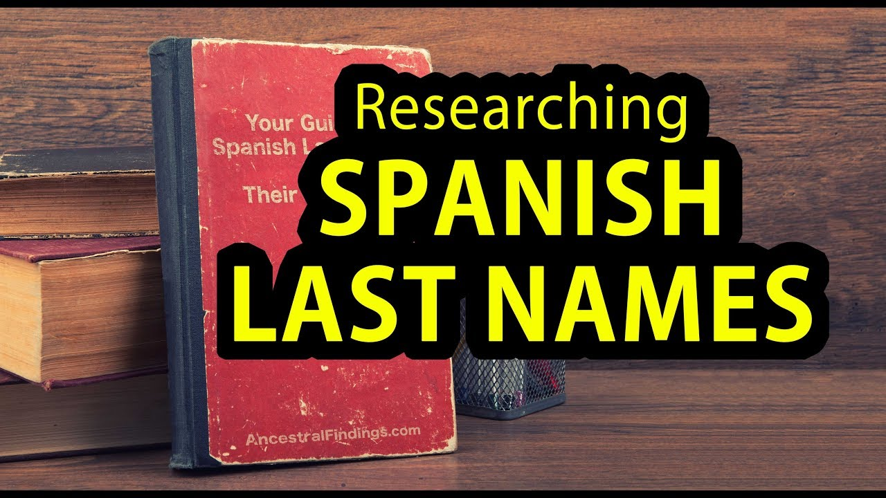 Your Guide to Spanish Last Names and Their Meanings