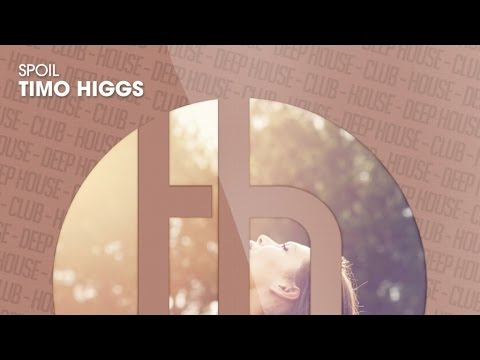 Timo Higgs - Spoil (Official)