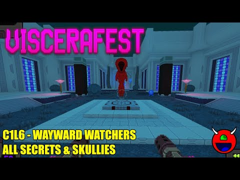 Viscerafest (Early Acess) - C1L6 Wayward Watchers - All Secrets No Commentary |