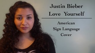 Justin Bieber - Love Yourself (ASL Cover)