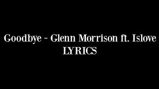 Repeat youtube video Glenn Morrison feat. Islove - Goodbye OFFICIAL LYRICS VIDEO