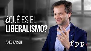Axel Kaiser - ¿Qué es el liberalismo?
