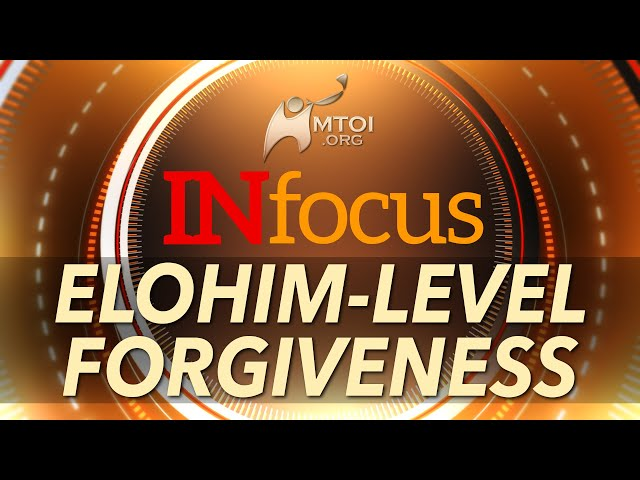 INFOCUS | Elohim-Level Forgiveness