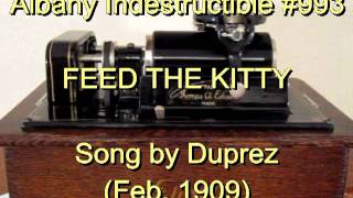 993 - FEED THE KITTY, Song by Duprez (Feb. 1909)